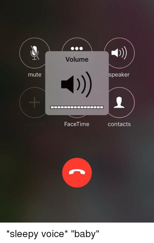 """Baby, It's Cold Outside, Facetime, and Xxx: mute  Volume  FaceTime  speaker  Contacts *sleepy voice* """"baby"""""""