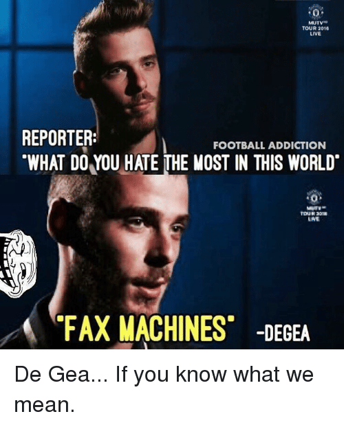 Soccer, Addicted, and Fax Machine: MUTV  TOUR 2016  LIVE  REPORTER:  FOOTBALL ADDICTION  WHAT DO YOU HATE THE MOST IN THIS WORLD  ANE  FAX MACHINES -DEGEA De Gea... If you know what we mean.