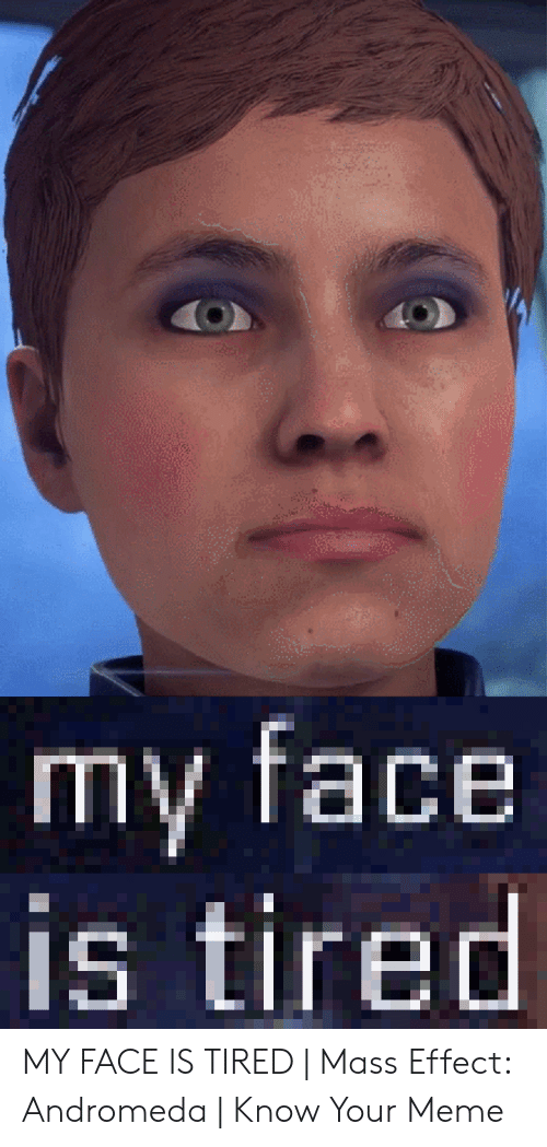 25 Best Memes About My Face Is Tired My Face Is Tired