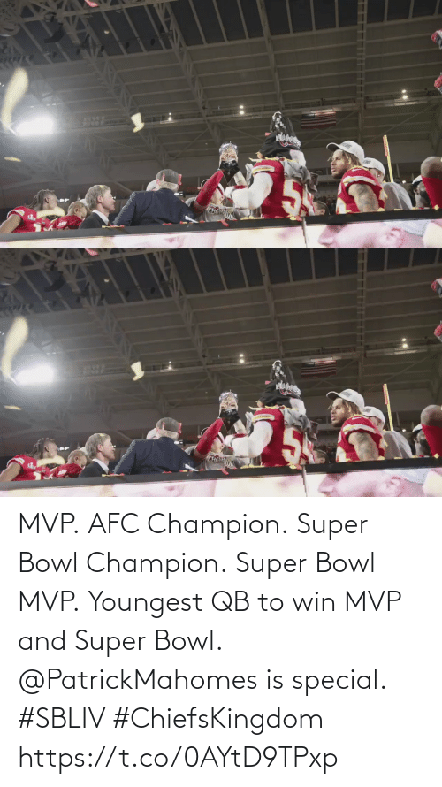 afc: MVP. AFC Champion. Super Bowl Champion. Super Bowl MVP. Youngest QB to win MVP and Super Bowl.  @PatrickMahomes is special. #SBLIV #ChiefsKingdom https://t.co/0AYtD9TPxp