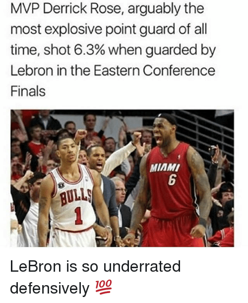 Derrick Rose, Finals, and Memes: MVP Derrick Rose, arguably the  most explosive point guard of all  time, shot 6.3% when guarded by  Lebron in the Eastern Conference  Finals  MIAMI  6  ILLS LeBron is so underrated defensively 💯