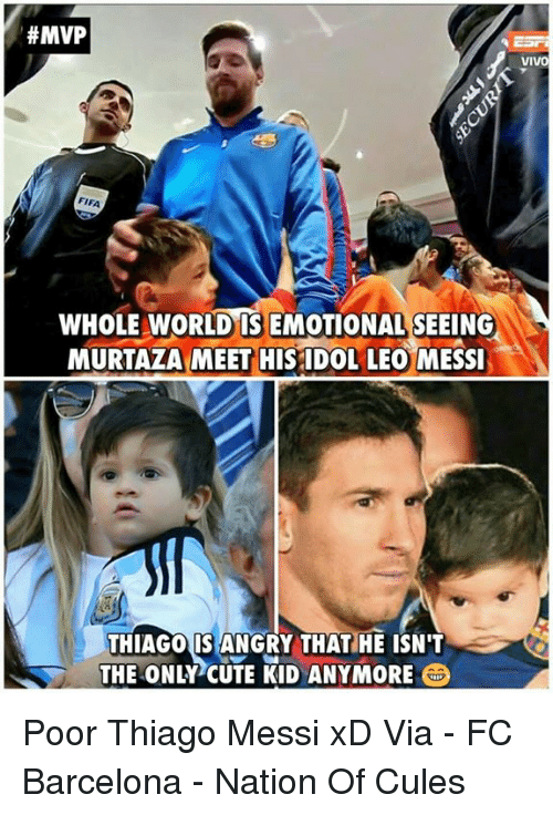 Barcelona, Fifa, and Memes:  #MVP  FIFA  WHOLE WORLD IS EMOTIONAL SEEING  MURTAZA MEET HIS IDOL LEO MESSI  THIAGO IS ANGRY THAT HE ISN'T  THE ONLY CUTE KID ANYMORE  VIVO Poor Thiago Messi xD  Via - FC Barcelona - Nation Of Cules