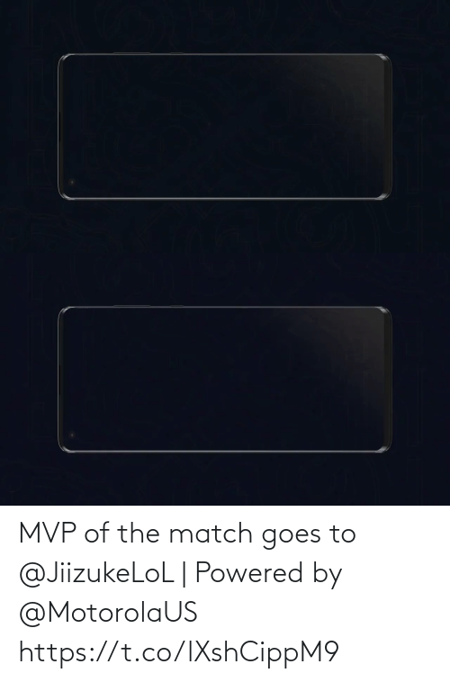 Goes: MVP of the match goes to @JiizukeLoL | Powered by @MotorolaUS https://t.co/lXshCippM9