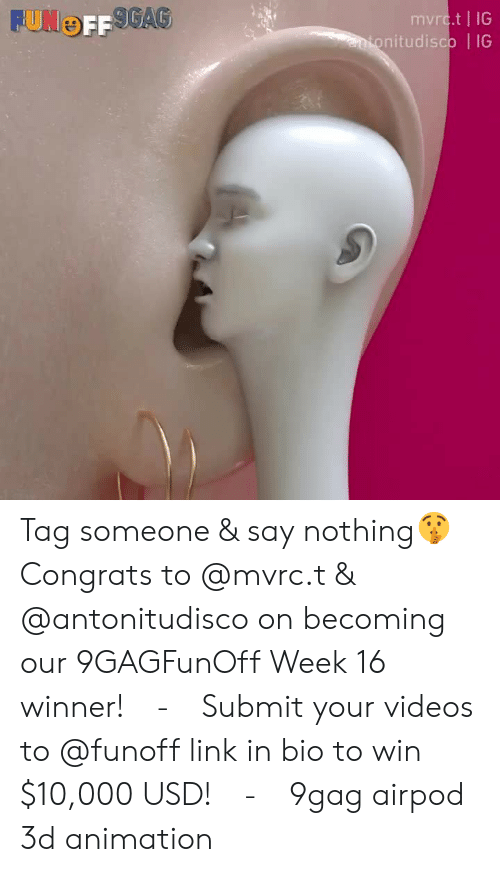 Tag Someone: mvrc.t | IG  nitudisco | IG Tag someone & say nothing🤫⠀ Congrats to @mvrc.t & @antonitudisco on becoming our 9GAGFunOff Week 16 winner!⠀ -⠀ Submit your videos to @funoff link in bio to win $10,000 USD!⠀ -⠀ 9gag airpod 3d animation