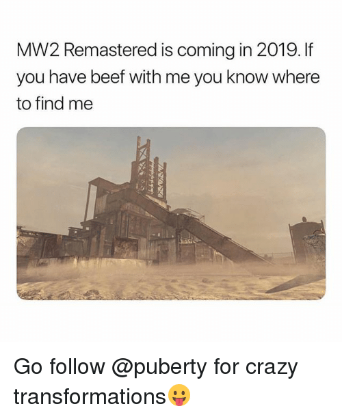Beef, Crazy, and Memes: MW2 Remastered is coming in 2019. If  you have beef with me you know where  to find me Go follow @puberty for crazy transformations😛