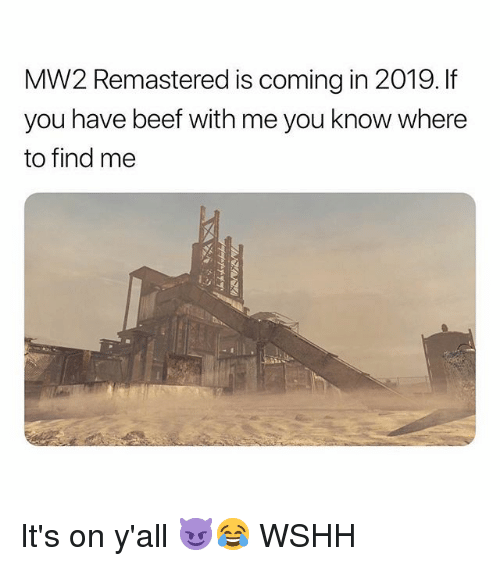 Beef, Memes, and Wshh: MW2 Remastered is coming in 2019. If  you have beef with me you know where  to find mee It's on y'all 😈😂 WSHH