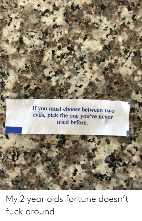 my 2: My 2 year olds fortune doesn't fuck around