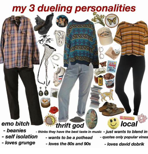 Vines: my 3 dueling personalities  moness  OOG YEAR  M DEAD  raetie  Girlg  boys  PROOL  Chocdta  HCRES REES  local  emo bitch  thrift god  - beanies  thinks they have the best taste in music just wants to blend in  self isolation  - loves grunge  quotes only popular vines  wants to be a pothead  loves the 80s and 90s  loves david dobrik  400