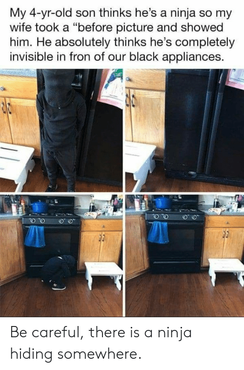 """Ninja: My 4-yr-old son thinks he's a ninja so my  wife took a """"before picture and showed  him. He absolutely thinks he's completely  invisible in fron of our black appliances. Be careful, there is a ninja hiding somewhere."""