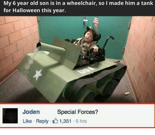 Halloween, Memes, and 🤖: My 6 year old son is in a wheelchair, so I made him a tank  for Halloween this year  den Special Forces?  Like Reply 1,351  5 hrs