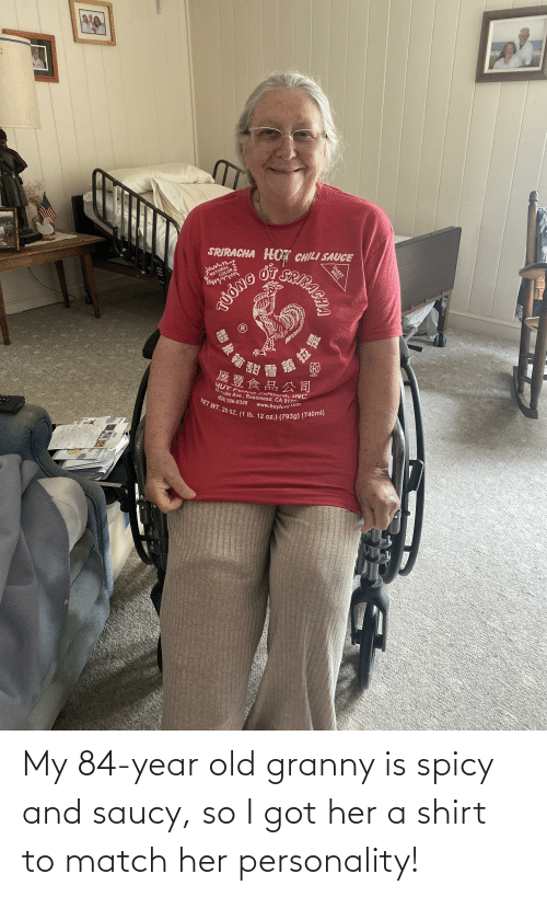 Spicy: My 84-year old granny is spicy and saucy, so I got her a shirt to match her personality!