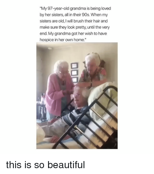 """Beautiful, Grandma, and Hair: """"My 97-year-old grandma is being loved  by her sisters, all in their 90s. When my  sisters are old, I will brush their hair and  make sure they look pretty, until the very  end. My grandma got her wish to have  hospice in her own home."""" this is so beautiful"""