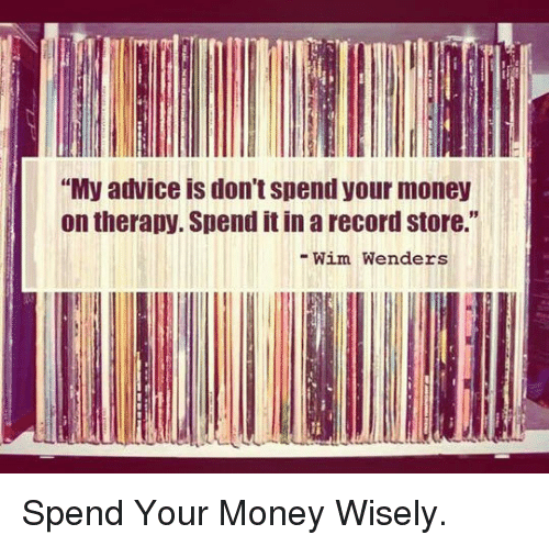 """record store: """"My advice is don't spend your money  on therapy. Spend it in a record store.""""  -Wim Wenders <p>Spend Your Money Wisely.</p>"""