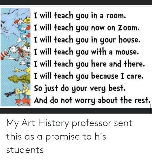 students: My Art History professor sent this as a promise to his students