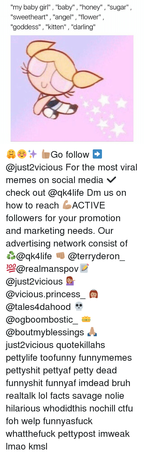 """Bruh, Ctfu, and Facts: """"my baby girl"""" """"baby"""", """"honey"""", """"sugar""""  sweetheart  angel""""  flower  """"goddess"""", Kitten  darling 🤗☺️✨ 👍🏽Go follow ➡@just2vicious For the most viral memes on social media ✔check out @qk4life Dm us on how to reach 💪🏽ACTIVE followers for your promotion and marketing needs. Our advertising network consist of ♻@qk4life 👊🏽 @terryderon_ 💯@realmanspov📝 @just2vicious 💁🏽 @vicious.princess_ 👸🏽@tales4dahood 💀 @ogboombostic_ 👑 @boutmyblessings 🙏🏽 just2vicious quotekillahs pettylife toofunny funnymemes pettyshit pettyaf petty dead funnyshit funnyaf imdead bruh realtalk lol facts savage nolie hilarious whodidthis nochill ctfu foh welp funnyasfuck whatthefuck pettypost imweak lmao kmsl"""