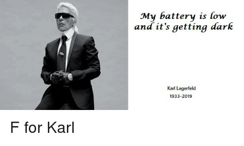 karl lagerfeld: My battery is low  and it's getting dark  Karl Lagerfeld  1933-2019