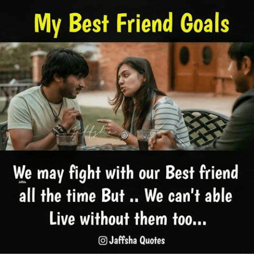 Best Friend Quotes We May Fight : Best memes about friend and goals