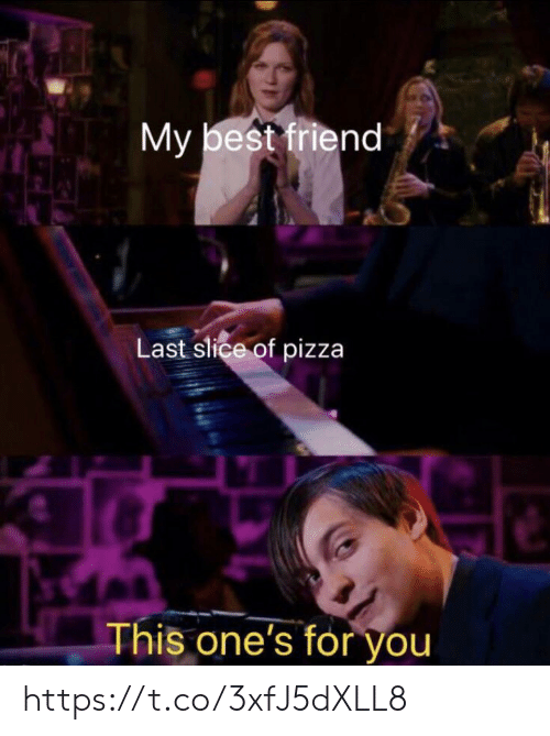 Slice: My best friend  Last slice of pizza  This one's for you https://t.co/3xfJ5dXLL8