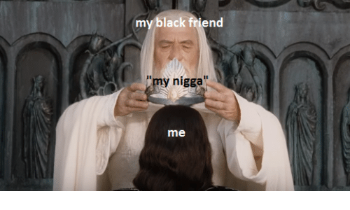 Black Friend: my black friend  y nigga  me