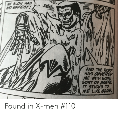 sticks: MY BLOW HAD  NO EFFECT!  AND THE ROBOT  HAS COVERED  ME WITH SOME  SORT OF PASTE  IT STICKS TO  ME LIKE GLUE Found in X-men #110
