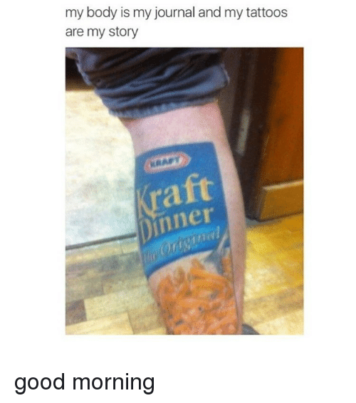 my stories: my body is my journal and my tattoos  are my story  nner good morning