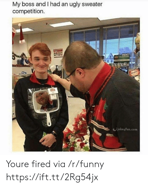 ugly sweater: My boss and I had an ugly sweater  competition  joke4fun.com Youre fired via /r/funny https://ift.tt/2Rg54jx