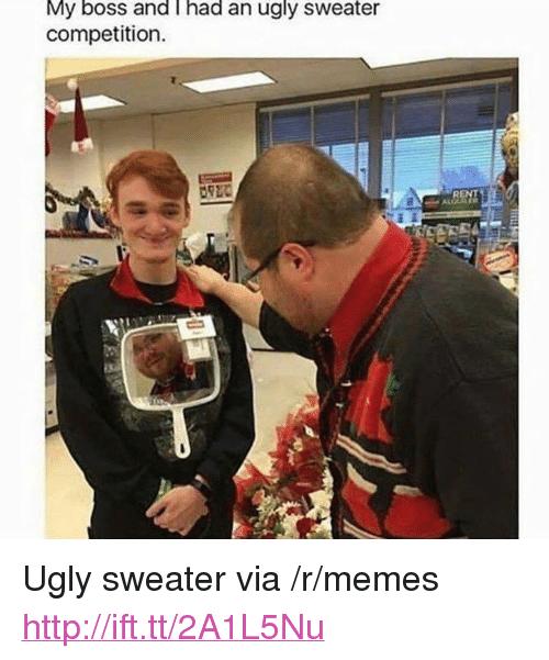 "ugly sweater: My boss and i had an ugly sweater  competition.  REN <p>Ugly sweater via /r/memes <a href=""http://ift.tt/2A1L5Nu"">http://ift.tt/2A1L5Nu</a></p>"