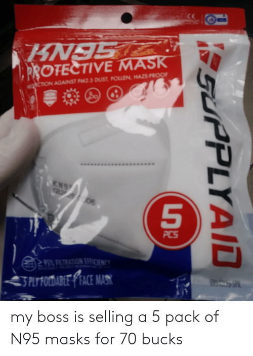 Trashy: my boss is selling a 5 pack of N95 masks for 70 bucks