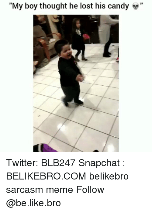 "Be Like, Candy, and Meme: ""My boy thought he lost his candy  "" Twitter: BLB247 Snapchat : BELIKEBRO.COM belikebro sarcasm meme Follow @be.like.bro"