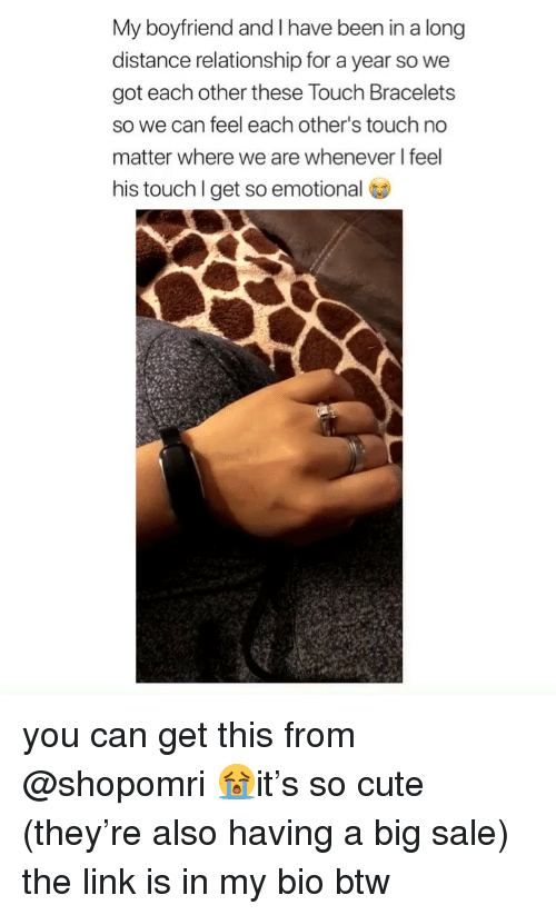 bracelets: My boyfriend and I have been in a long  distance relationship for a year so we  got each other these Touch Bracelets  so we can feel each other's touch no  matter where we are whenever I feel  his touch Iget so emotional you can get this from @shopomri 😭it's so cute (they're also having a big sale) the link is in my bio btw