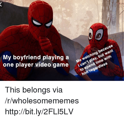 ess: My boyfriend playing a witn  one player video game aspend ess  Me watching because  I can't play, but want  him regardless This belongs via /r/wholesomememes http://bit.ly/2FLl5LV