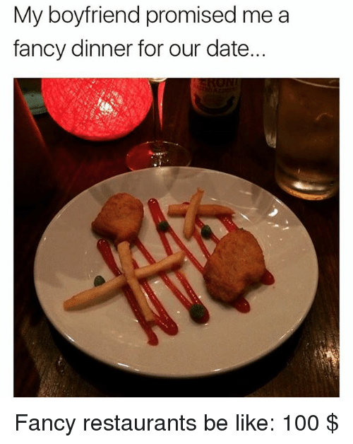 restaurants.be: My boyfriend promised me a  fancy dinner for our date. Fancy restaurants be like: 100 $