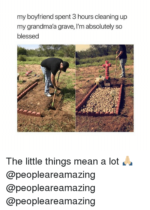 So Blessed: my boyfriend spent 3 hours cleaning up  my grandma'a grave, I'm absolutely so  blessed The little things mean a lot 🙏🏼 @peopleareamazing @peopleareamazing @peopleareamazing