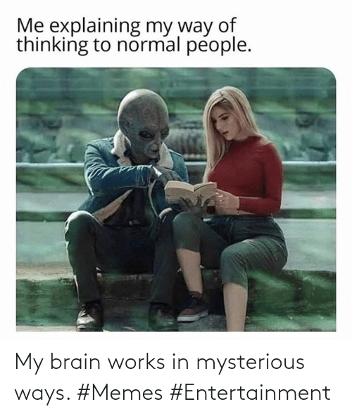 my brain: My brain works in mysterious ways. #Memes #Entertainment