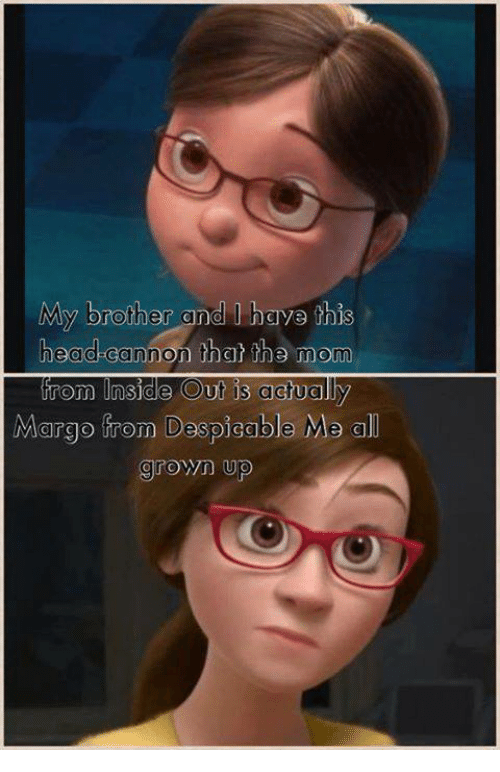 margo: My brother and I haye this  head-cannon that the mom  from Inside Out is ag  Margo from Despicable Me a  grown up