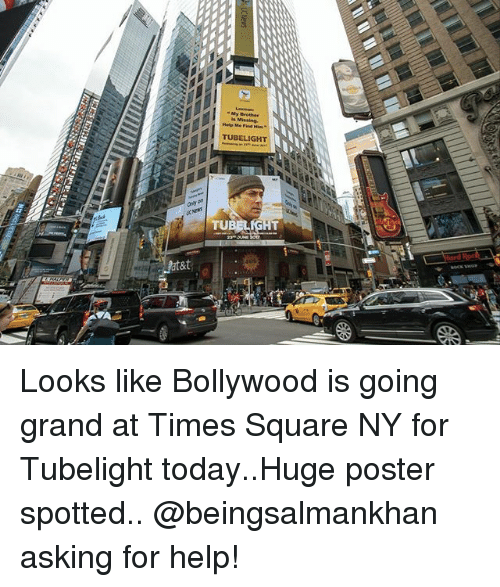 Memes, Help, and Square: My Brother  is Missing.  TUBELIGHT  ons on  TUBELIGHT  st  zz Looks like Bollywood is going grand at Times Square NY for Tubelight today..Huge poster spotted.. @beingsalmankhan asking for help!
