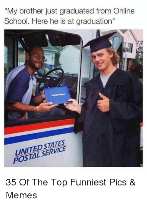 """Memes, School, and Brother: """"My brother just graduated from Online  School. Here he is at graduation""""  UNITEDSTATES  POSTAL SERVICE 35 Of The Top Funniest Pics & Memes"""