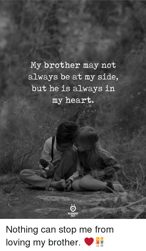 Heart, Brother, and Can: My brother may not  always be at my side,  but he is always in  my heart. Nothing can stop me from loving my brother. ❤️👫