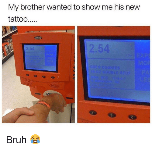 Bruh, Memes, and Tattoo: My brother wanted to show me his nevw  tattoo...  54  2.54 Bruh 😂