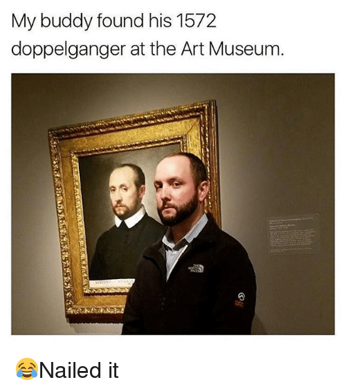 Doppelganger, Memes, and 🤖: My buddy found his 1572  doppelganger at the Art Museunm 😂Nailed it