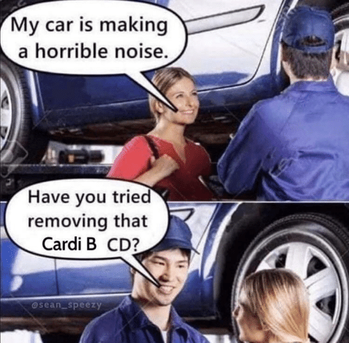sean: My car is making  a horrible noise.  Have you tried  removing that  Cardi B CD?  @sean_speezy