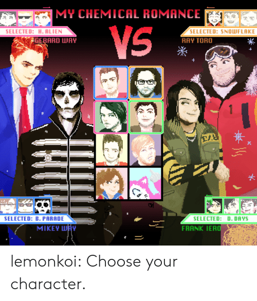 toro: MY CHEMICAL ROMANCE  TED: H. RLIEN  SELECTED: SNOLWFLAKE  RAY TORO  GERARD WAY  米  SELECTED: B. PARADE  SELECTED: D. DAYS  FRANK IERO  MIKEY H lemonkoi:  Choose your character.
