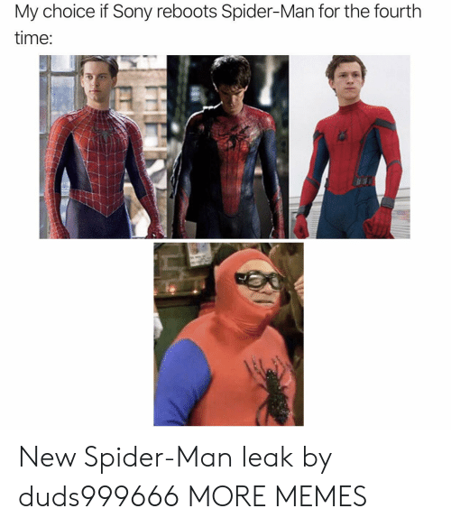 leak: My choice if Sony reboots Spider-Man for the fourth  time: New Spider-Man leak by duds999666 MORE MEMES