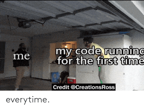 for the first time: my code runninc  for the first timě  me  Credit @CreationsRoss everytime.