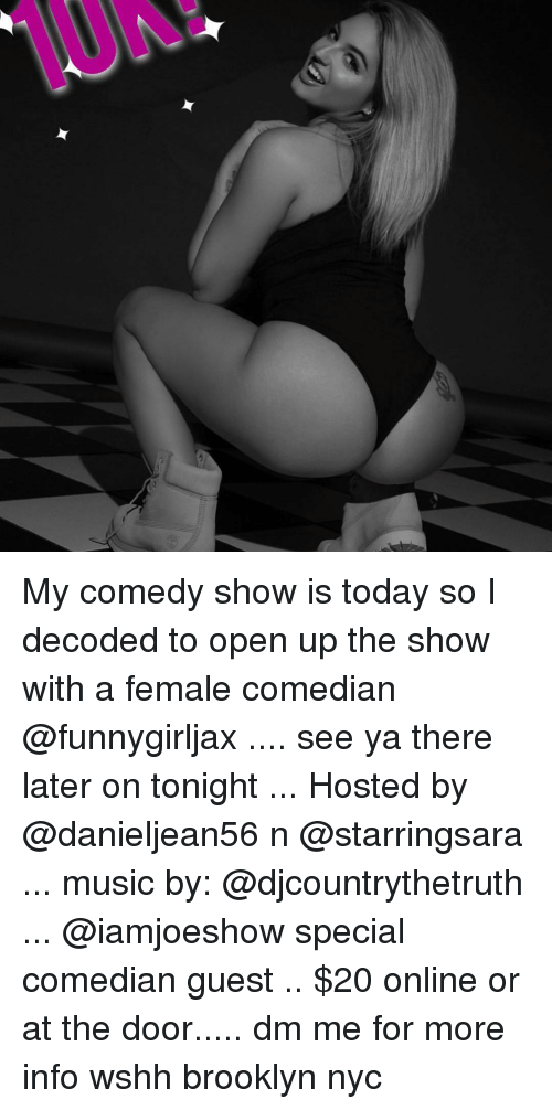 Memes, Music, and Wshh: My comedy show is today so I decoded to open up the show with a female comedian @funnygirljax .... see ya there later on tonight ... Hosted by @danieljean56 n @starringsara ... music by: @djcountrythetruth ... @iamjoeshow special comedian guest .. $20 online or at the door..... dm me for more info wshh brooklyn nyc
