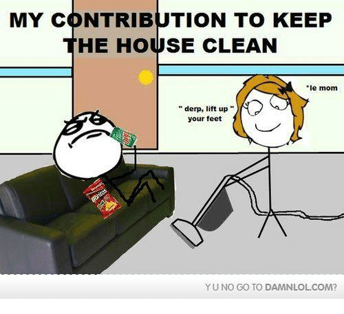 yuno: MY CONTRIBUTION TO KEEP  HE HOUSE CLEAN  e mom  derp, lift up  your feet  YUNO GO TO DAMNLOLCOM?