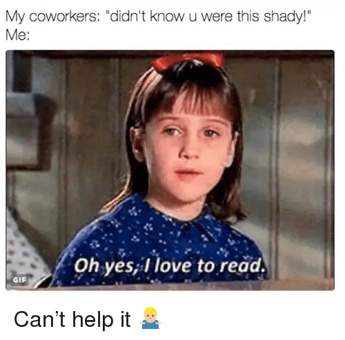 "Gif, Love, and Grindr: My coworkers: ""didn't know u were this shady!""  Me:  Oh yes,l love to read.  GIF Can't help it 🤷🏼‍♂️"