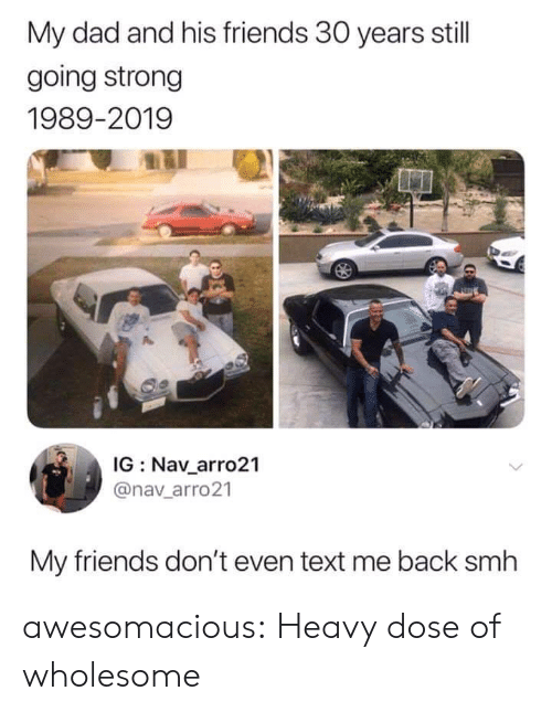 text me: My dad and his friends 30 years still  going strong  1989-2019  IG Nav_arro21  @nav_arro21  My friends don't even text me back smh awesomacious:  Heavy dose of wholesome