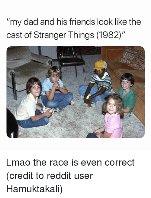 "Dad, Friends, and Lmao: ""my dad and his friends look like the  cast of Stranger Things (1982)"" Lmao the race is even correct (credit to reddit user Hamuktakali)"