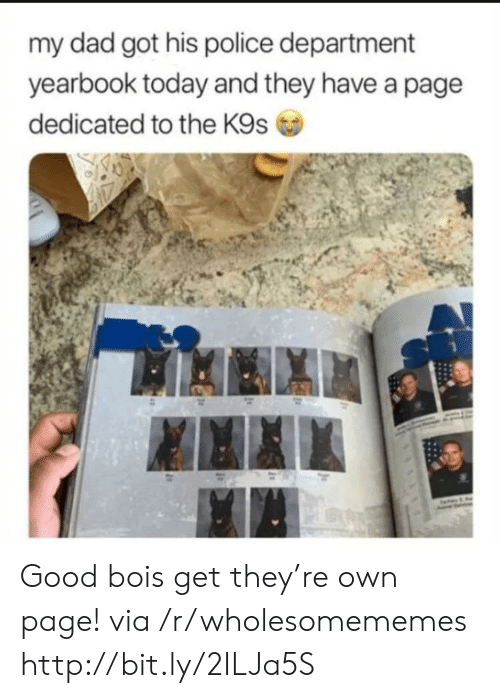 police department: my dad got his police department  yearbook today and they have a page  dedicated to the K9s Good bois get they're own page! via /r/wholesomememes http://bit.ly/2ILJa5S